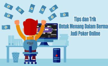 Tips dan Trik Untuk Menang Dalam Bermain Judi Poker Online
