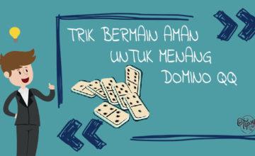 Trik Bermain Aman Untuk Menang Domino QQ