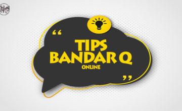 Ingin Menang Permainan Bandar Q Online Cobalah Tips Berikut Ini
