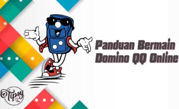 Panduan Bermain Domino QQ Online Situs Judi Online Terpercaya