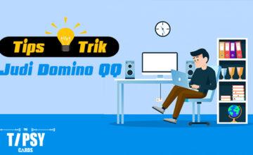 Tips dan Trik Menang Bermain Judi Domino QQ Online