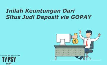 Inilah Keuntungan Dari Situs Judi Deposit via GOPAY Yang Sangat Diminati