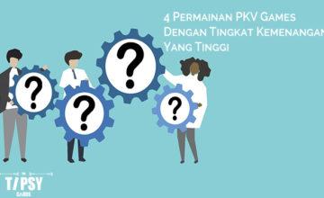 4 Permainan PKV Games Dengan Tingkat Kemenangan Yang Tinggi