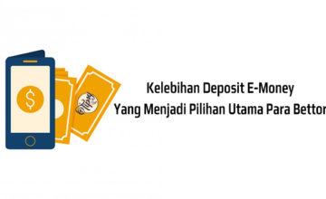 Kelebihan Deposit E-Money Yang Menjadi Pilihan Utama Para Bettor