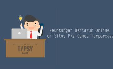 Keuntungan Bertaruh Online di Situs PKV Games Terpercaya