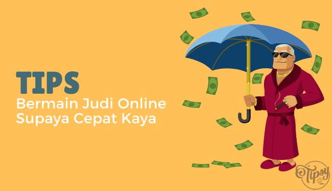 Tips Bermain Judi Online Supaya Cepat Kaya